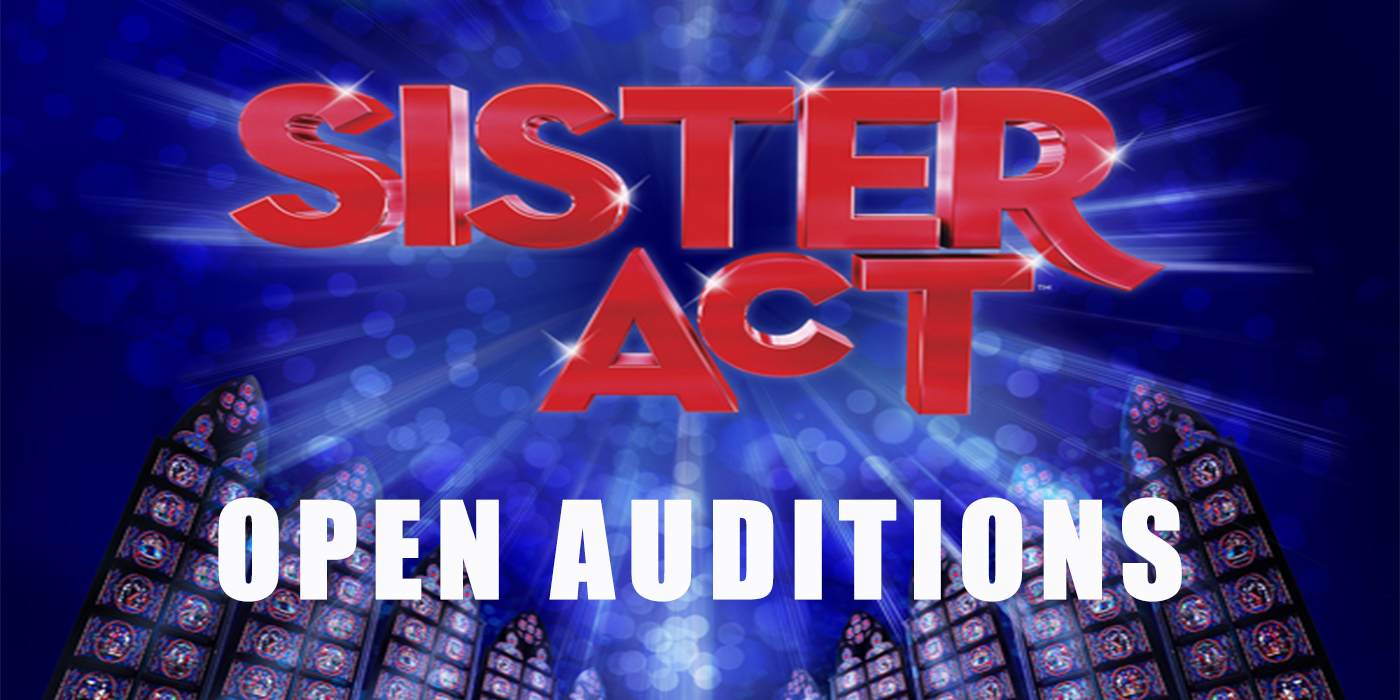 OPEN AUDITIONS FOR SISTER ACT